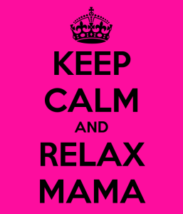 keep-calm-and-relax-mama-1